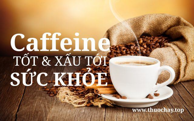 caffeine tốt hay xấu tới sức khỏe